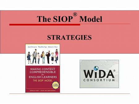 The SIOP ® Model STRATEGIES. Content Objectives We will: Select learning strategies appropriate to a lesson's objectives Incorporate explicit instruction.
