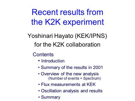 Recent results from the K2K experiment Yoshinari Hayato (KEK/IPNS) for the K2K collaboration Introduction Summary of the results in 2001 Overview of the.