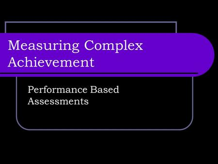 Measuring Complex Achievement Performance Based Assessments.