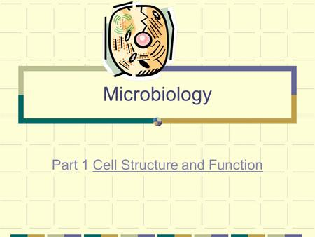 Microbiology Part 1 Cell Structure and Function. A. Common cell structures All cells, regardless of the type have these two things: An outer covering.