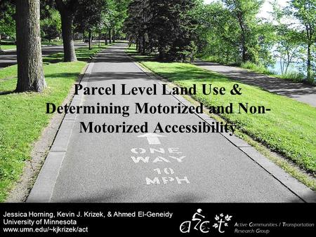 Jessica Horning, Kevin J. Krizek, & Ahmed El-Geneidy University of Minnesota www.umn.edu/~kjkrizek/act Parcel Level Land Use & Determining Motorized and.