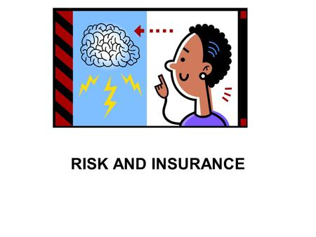 RISK AND INSURANCE. RISK The chance of loss –Speculative Risk –Pure Risk.