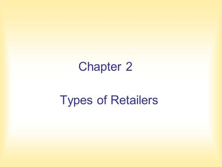 Chapter 2 Types of Retailers.