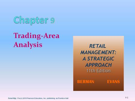 9-1 Retail Mgt. 11e (c) 2010 Pearson Education, Inc. publishing as Prentice Hall Trading-Area Analysis RETAIL MANAGEMENT: A STRATEGIC APPROACH 11th Edition.