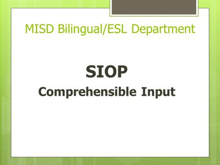 MISD Bilingual/ESL Department SIOP Comprehensible Input.