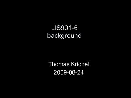 LIS901-6 background Thomas Krichel 2009-08-24. background We are moving form physical to digital storage of information. Why? What are fundamental differences.