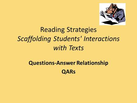 Reading Strategies Scaffolding Students' Interactions with Texts Questions-Answer Relationship QARs.