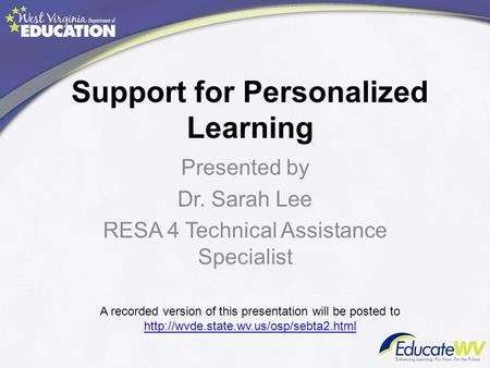 Support for Personalized Learning Presented by Dr. Sarah Lee RESA 4 Technical Assistance Specialist A recorded version of this presentation will be posted.