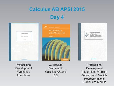 Calculus AB APSI 2015 Day 4 Professional Development Workshop Handbook