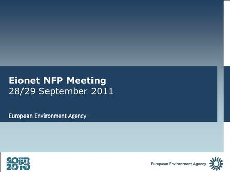 Eionet NFP Meeting 28/29 September 2011 European Environment Agency.