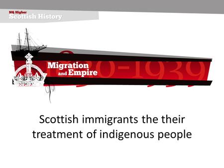 Scottish immigrants the their treatment of indigenous people.