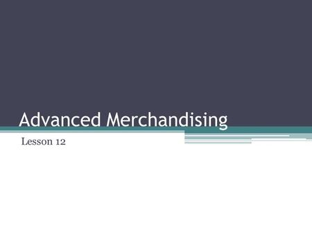 Advanced Merchandising Lesson 12. Objectives Describe the characteristics of good store layout and its impact on sales Give real-world examples of the.