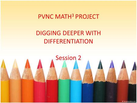 PVNC MATH 3 PROJECT DIGGING DEEPER WITH DIFFERENTIATION Session 2.