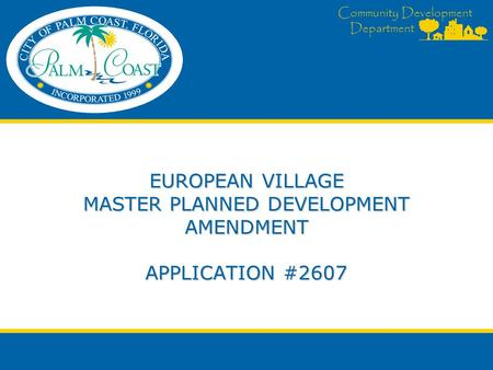 Community Development Department EUROPEAN VILLAGE MASTER PLANNED DEVELOPMENT AMENDMENT APPLICATION #2607.