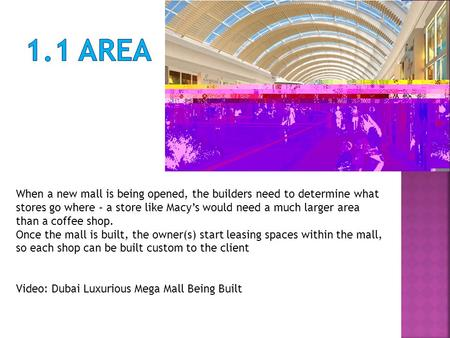 When a new mall is being opened, the builders need to determine what stores go where – a store like Macy's would need a much larger area than a coffee.