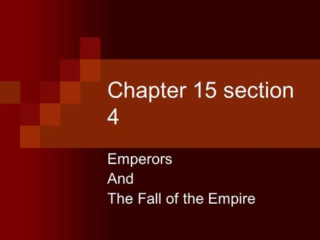 Chapter 15 section 4 Emperors And The Fall of the Empire.