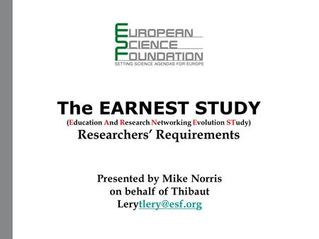 The EARNEST STUDY (Education And Research Networking Evolution STudy) Researchers' Requirements Presented by Mike Norris on behalf of Thibaut