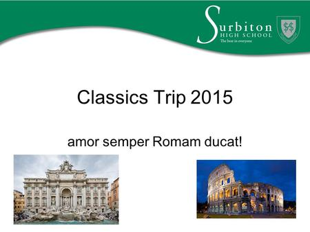 Classics Trip 2015 amor semper Romam ducat!. Team Italy - Staff Ms Deeks Trip Leader Mrs Brickley Group Leader(No.2- Emergency Contact in Italy ) Mrs.