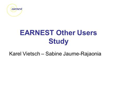 EARNEST Other Users Study Karel Vietsch – Sabine Jaume-Rajaonia.