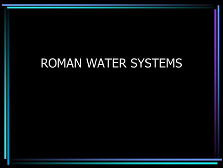 ROMAN WATER SYSTEMS. AQUEDUCTS Aqueducts are man-made conduits for carrying water (Latin aqua, water, and ducere, to lead). In a more restricted sense,