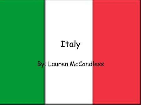 Italy By: Lauren McCandless.
