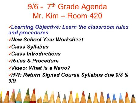 9/6 - 7 th Grade Agenda Mr. Kim – Room 420 Learning Objective: Learn the classroom rules and procedures New School Year Worksheet Class Syllabus Class.
