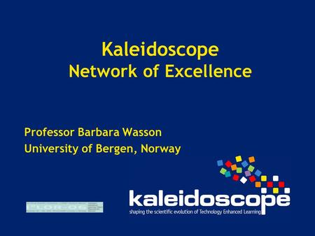 Kaleidoscope Network of Excellence Professor Barbara Wasson University of Bergen, Norway.