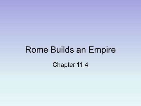 Rome Builds an Empire Chapter 11.4. Tennessee State Standards 6.63 Describe the influence of Julius Caesar and Augustus in Rome's transition from a republic.