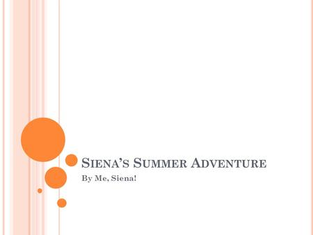 S IENA ' S S UMMER A DVENTURE By Me, Siena!. B LACK R IVER I begin with Black River. My Mom and I left on on the second to last day of school for the.