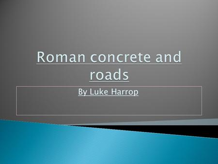 By Luke Harrop.  Roads were very important to the Romans, they made travelling easier between towns and cities.  How Romans made roads First they made.