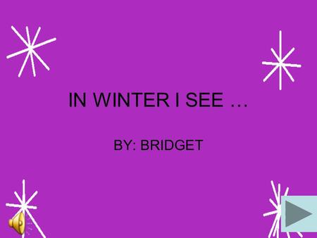 IN WINTER I SEE … BY: BRIDGET In winter I see boiling hot chocolate with white fluffy marshmallows.