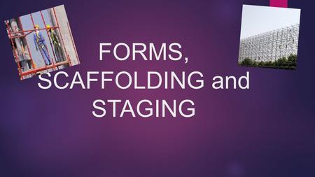 FORMS, SCAFFOLDING and STAGING