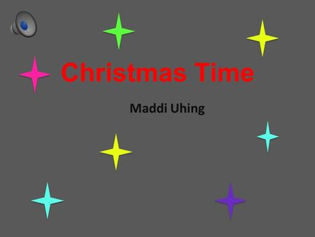 Christmas Time Maddi Uhing Jesus Jesus was born on December 25 th and they had a huge celebration for his birth. That's what we celebrate what is know.