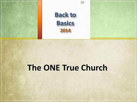 "The ONE True Church. The Universal Church The ""called out"" gathering of those belonging to God (the saved). All who are saved are added to the church."