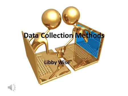 Data Collection Methods Libby Wise Contents Content Questionnaires Optical Mark Recognition Sensors Optical Character Recognition Bar codes Quick Response.
