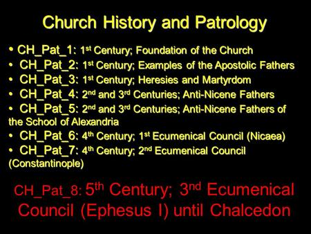 Church History and Patrology CH_Pat_1: 1 st Century; Foundation of the Church CH_Pat_1: 1 st Century; Foundation of the Church CH_Pat_2: 1 st Century;