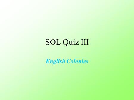 SOL Quiz III English Colonies. 1. The English colonists brought with them their rights as Englishmen. Some of these rights were based on the a. Mayflower.