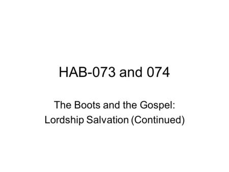 HAB-073 and 074 The Boots and the Gospel: Lordship Salvation (Continued)