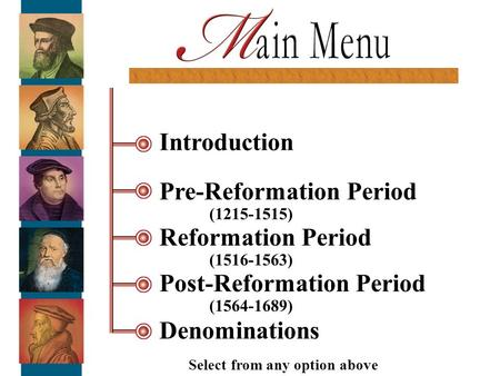 Introduction Pre-Reformation Period (1215-1515) Reformation Period (1516-1563) Post-Reformation Period (1564-1689) Denominations Select from any option.