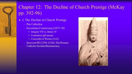 Chapter 12: The Decline of Church Prestige (McKay pp. 392-96)  I. The Decline in Church Prestige –Pax Catholica –Investiture Controversy (1075-76) Gregory.