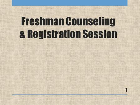 Freshman Counseling & Registration Session 1. Format for today Brief welcome 1 on 1 Counseling Appointment Talk about career/college goals Select and.