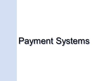 Payment Systems. Payment Revolution 1970: Electronic Funds Transfer between banking industries 1980: Electronic Data Interchange (EDI) for e- commerce.