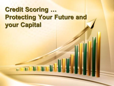 Credit Scoring … Protecting Your Future and your Capital.