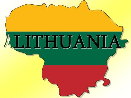 LITHUANIA. Lithuania is a Republic in Northern Europe Lithuania.