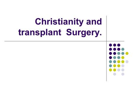 Christianity and transplant Surgery.. Take the following question down: Do you think Christians should agree with transplant surgery? Give two reasons.
