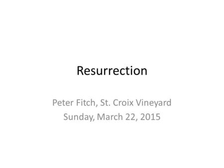 Resurrection Peter Fitch, St. Croix Vineyard Sunday, March 22, 2015.