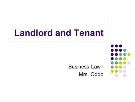Landlord and Tenant Business Law I Mrs. Oddo. What is a Lease? Lease: An agreement in which one party receives temporary possession of another's real.