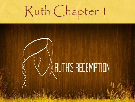 Ruth Chapter 1. Ruth Book of Ruth - One of two OT books named after women Ruth is a Gentile who marries a Jew Esther is a Jew who marries a Gentile -