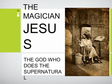 THE MAGICIAN JESU S THE GOD WHO DOES THE SUPERNATURA L.