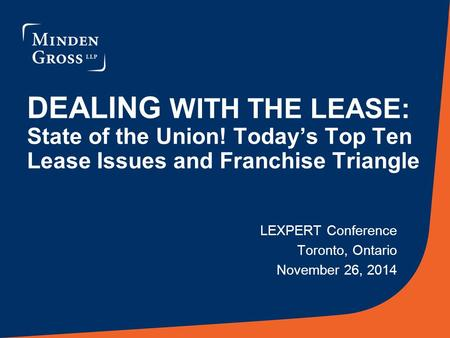 DEALING WITH THE LEASE: State of the Union! Today's Top Ten Lease Issues and Franchise Triangle LEXPERT Conference Toronto, Ontario November 26, 2014.